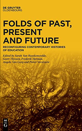 Folds Of Past, Present And Future: Reconfiguring Contemporary Histories Of Education