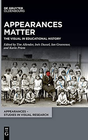 Appearances Matter: The Visual In Educational History (Appearances - Studies In Visual Research)