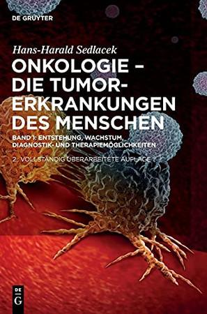 Onkologie - Die Tumorerkrankungen Des Menschen: Entstehung, Abwehr Und Therapiemöglichkeiten (German Edition)