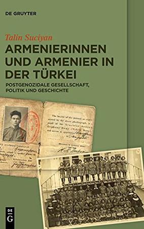 Armenierinnen Und Armenier In Der Türkei: Postgenozidale Gesellschaft, Politik Und Geschichte (German Edition)