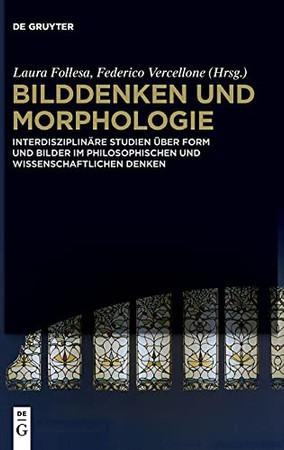 Bilddenken Und Morphologie: Interdisziplinäre Studien Über Form Und Bilder Im Philosophischen Und Wissenschaftlichen Denken (German Edition)