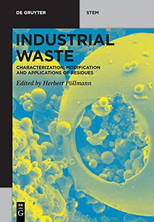 Industrial Waste: Characterization, Modification And Applications Of Residues (De Gruyter Stem)