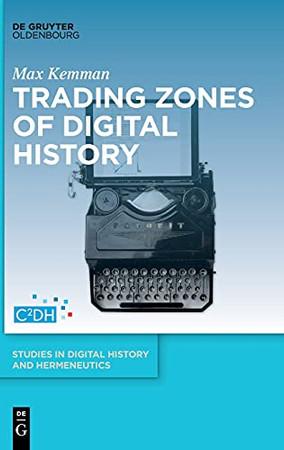 Trading Zones Of Digital History (Studies In Digital History And Hermeneutics)