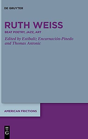 Ruth Weiss: Beat Poetry, Jazz, Art (American Frictions)