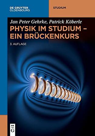 Physik Im Studium – Ein Brückenkurs (De Gruyter Studium) (German Edition)