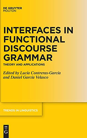 Interfaces In Functional Discourse Grammar: Theory And Applications (Trends In Linguistics. Studies And Monographs [Tilsm])