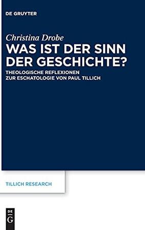Was Ist Der Sinn Der Geschichte?: Theologische Reflexionen Zur Eschatologie Von Paul Tillich (Tillich Research, 21) (German Edition)