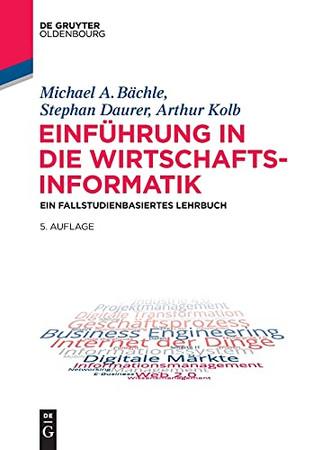 Einführung In Die Wirtschaftsinformatik: Ein Fallstudienbasiertes Lehrbuch (German Edition)