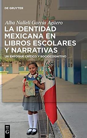 La Identidad Mexicana En Libros Escolares Y Narrativas: Un Enfoque Crítico Y Sociocognitivo (Spanish Edition)