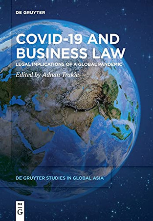 Covid-19 And Business Law: Legal Implications Of A Global Pandemic (De Gruyter Studies In Global Asia)