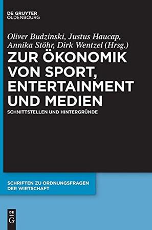Zur Ökonomik Von Sport, Entertainment Und Medien: Schnittstellen Und Hintergründe (Schriften Zu Ordnungsfragen Der Wirtschaft) (German Edition)