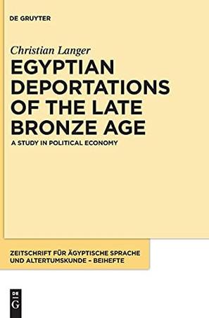 Egyptian Deportations Of The Late Bronze Age: A Study In Political Economy (Zeitschrift Für Ägyptische Sprache Und Altertumskunde - Beih)