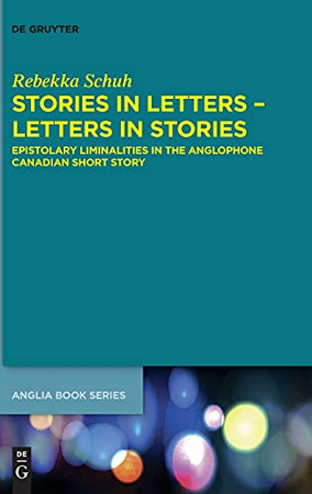 Stories In Letters - Letters In Stories: Epistolary Liminalities In The Anglophone Canadian Short Story (Buchreihe Der Anglia / Anglia Book)