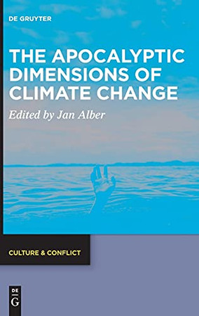 The Apocalyptic Dimensions Of Climate Change (Culture & Conflict)