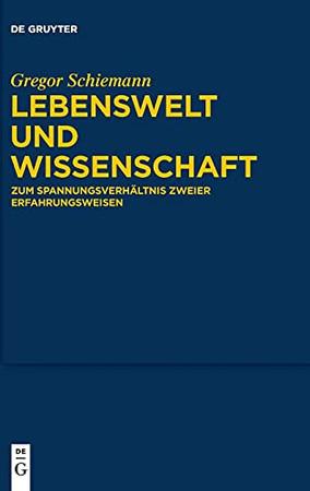 Lebenswelt Und Wissenschaft: Zum Spannungsverhältnis Zweier Erfahrungsweisen (German Edition)