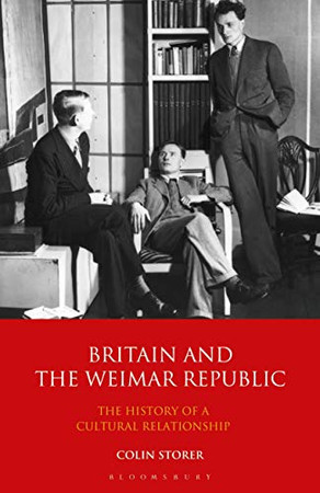 Britain and the Weimar Republic: The History of a Cultural Relationship