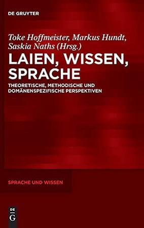 Laien, Wissen, Sprache: Theoretische, Methodische Und Domänenspezifische Perspektiven (Sprache Und Wissen (Suw)) (German Edition)
