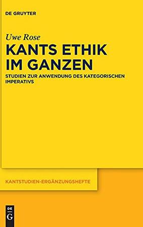 Kants Ethik Im Ganzen: Studien Zur Anwendung Des Kategorischen Imperativs (Kantstudien-Ergänzungshefte) (German Edition)