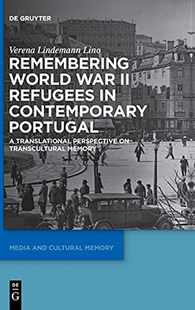 Remembering World War Ii Refugees In Contemporary Portugal: A Translational Perspective On Transcultural Memory (Media And Cultural Memory / Medien Und Kulturelle Erinnerung)