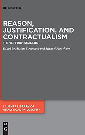 Reason, Justification, And Contractualism: Themes From Scanlon (Lauener Library Of Analytical Philosophy)