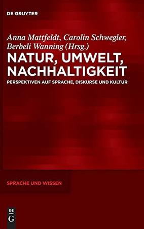 Natur, Umwelt, Nachhaltigkeit: Perspektiven Auf Sprache, Diskurse Und Kultur (Sprache Und Wissen (Suw)) (German Edition)