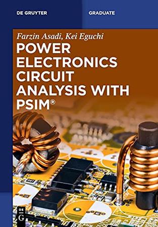 Power Electronics Circuit Analysis With Psim® (De Gruyter Textbook)