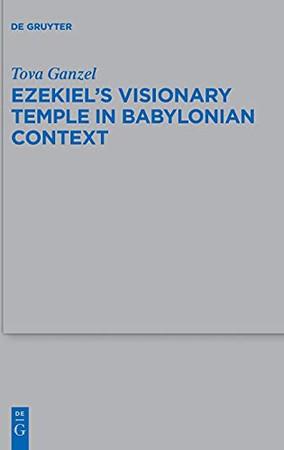 Ezekiel'S Visionary Temple In Babylonian Context (Beihefte Zur Zeitschrift Für Die Alttestamentliche Wissensch)