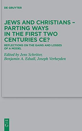 Jews And Christians – Parting Ways In The First Two Centuries Ce?: Reflections On The Gains And Losses Of A Model (Beihefte Zur Zeitschrift Für Die Neutestamentliche Wissensch)
