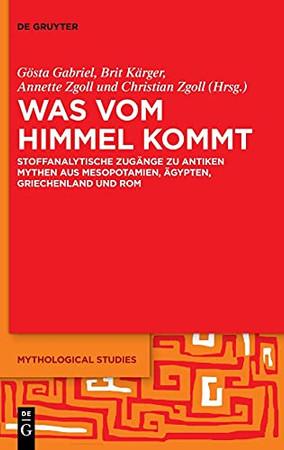 Was Vom Himmel Kommt: Stoffanalytische Zugänge Zu Antiken Mythen Aus Mesopotamien, Ägypten, Griechenland Und Rom (Mythological Studies) (German Edition)