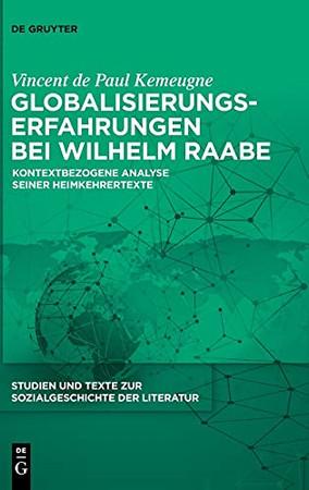 Globalisierungserfahrungen Bei Wilhelm Raabe: Kontextbezogene Analyse Seiner Heimkehrertexte (Studien Und Texte Zur Sozialgeschichte Der Literatur) (German Edition)
