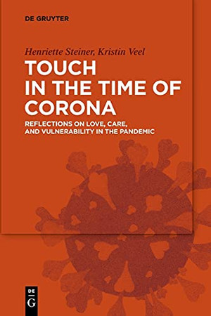 Touch In The Time Of Corona: Essays On Love, Care, And Vulnerability In The Pandemic