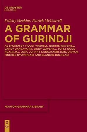 A Grammar Of Gurindji: As Spoken By Violet Wadrill, Ronnie Wavehill, Dandy Danbayarri, Biddy Wavehill, Topsy Dodd Ngarnjal, Long Johnny Kijngayarri, ... Bulngari (Mouton Grammar Library [Mgl])