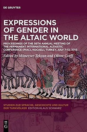 Expressions Of Gender In The Altaic World: Proceedings Of The 56Th Annual Meeting Of The Permanent International Altaistic Conference (Piac) (Studien ... Turkvölker, 31) (English And French Edition)
