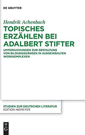 Topisches Erzählen Bei Adalbert Stifter: Untersuchungen Zur Gestaltung Von Bildungsgängen In Ausgewählten Werkkomplexen (Studien Zur Deutschen Literatur) (German Edition)