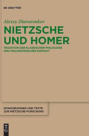 Nietzsche Und Homer: Tradition Der Klassischen Philologie Und Philosophischer Kontext (Monographien Und Texte Zur Nietzsche-Forschung) (German Edition)