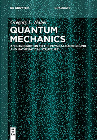 Quantum Mechanics: An Introduction To The Physical Background And Mathematical Structure (De Gruyter Textbook)