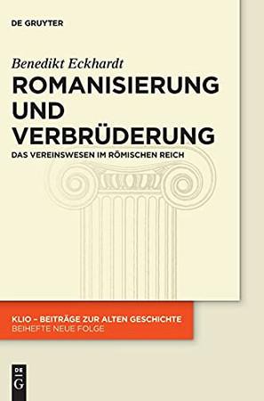 Romanisierung Und Verbrüderung: Das Vereinswesen Im Römischen Reich (Klio / Beihefte. Neue Folge) (German Edition)
