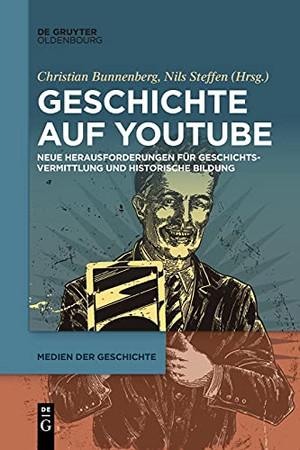 Geschichte Auf Youtube: Neue Herausforderungen Für Geschichtsvermittlung Und Historische Bildung (Medien Der Geschichte) (German Edition)