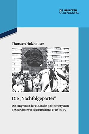 """Die """"Nachfolgepartei"""": Die Integration Der Pds In Das Politische System Der Bundesrepublik Deutschland 1990-2005 (Quellen Und Darstellungen Zur Zeitgeschichte) (German Edition)"""