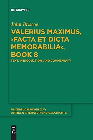 Valerius Maximus, ›Facta Et Dicta Memorabilia‹, Book 8: Text, Introduction, And Commentary (Untersuchungen Zur Antiken Literatur Und Geschichte)