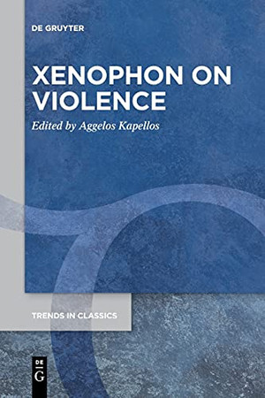 Xenophon On Violence (Trends In Classics - Supplementary Volumes)