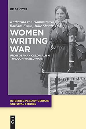 Women Writing War: From German Colonialism Through World War I (Interdisciplinary German Cultural Studies)