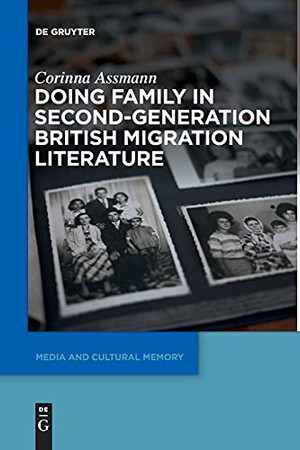 Doing Family In Second-Generation British Migration Literature (Media And Cultural Memory / Medien Und Kulturelle Erinnerung)