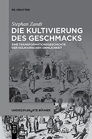 Die Kultivierung Des Geschmacks: Eine Transformationsgeschichte Der Kulinarischen Sinnlichkeit (Undisziplinierte Bücher) (German Edition)