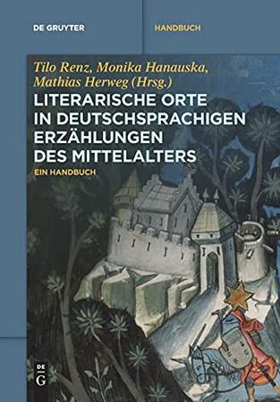 Literarische Orte In Deutschsprachigen Erzählungen Des Mittelalters: Ein Handbuch (De Gruyter Reference) (German Edition)