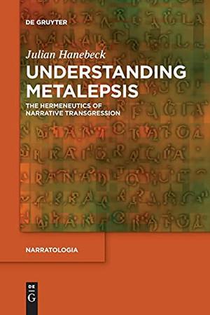 Understanding Metalepsis: The Hermeneutics Of Narrative Transgression (Narratologia)