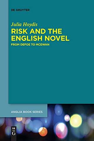 Risk And The English Novel: From Defoe To Mcewan (Buchreihe Der Anglia / Anglia Book)