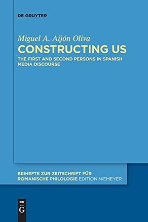 Constructing Us: The First And Second Persons In Spanish Media Discourse (Beihefte Zur Zeitschrift Für Romanische Philologie)