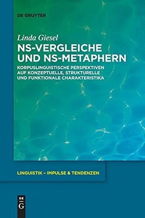 Ns-Vergleiche Und Ns-Metaphern: Korpuslinguistische Perspektiven Auf Konzeptuelle, Strukturelle Und Funktionale Charakteristika (Linguistik - Impulse & Tendenzen) (German Edition)