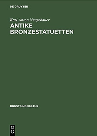 Antike Bronzestatuetten (Kunst Und Kultur, 1) (German Edition)